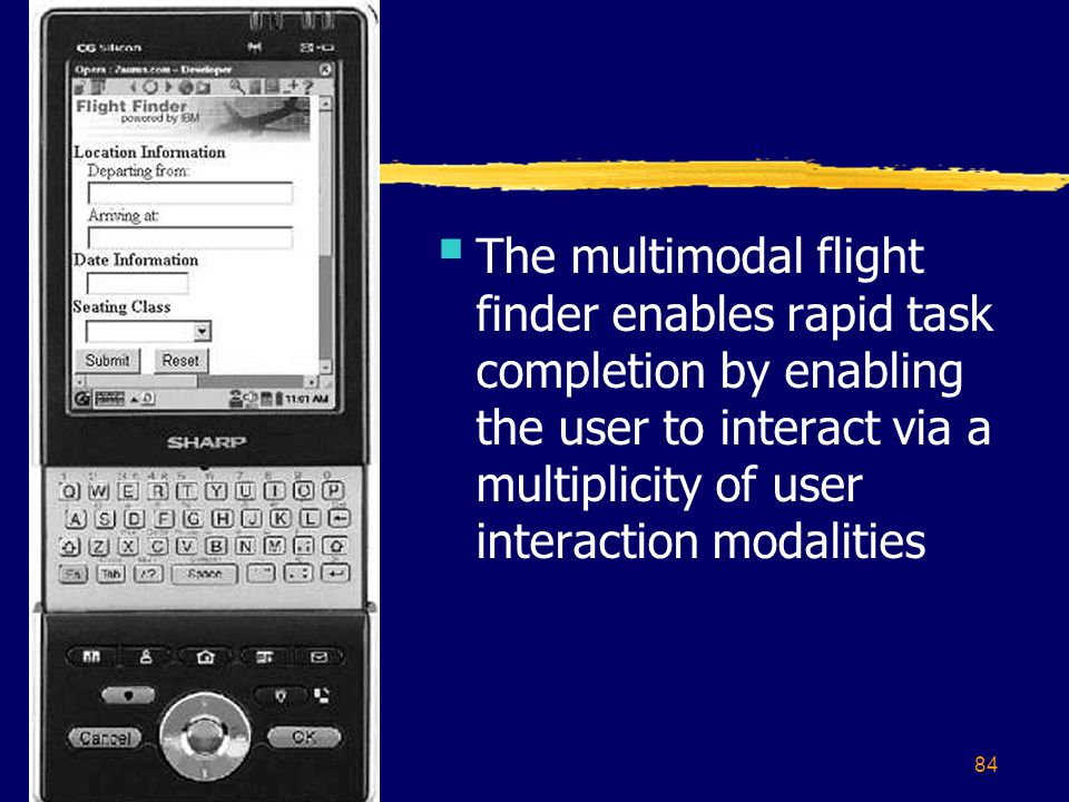 84  The multimodal flight finder enables rapid task completion by enabling the user to interact via a multiplicity of user interaction modalities