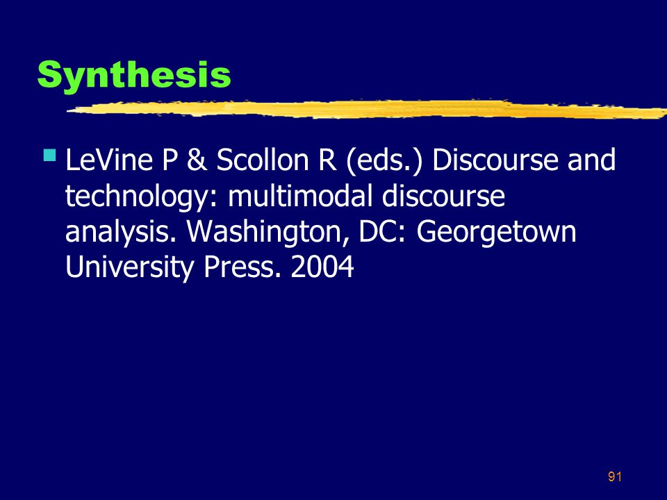 91 Synthesis  LeVine P & Scollon R (eds.) Discourse and technology: multimodal discourse analysis.