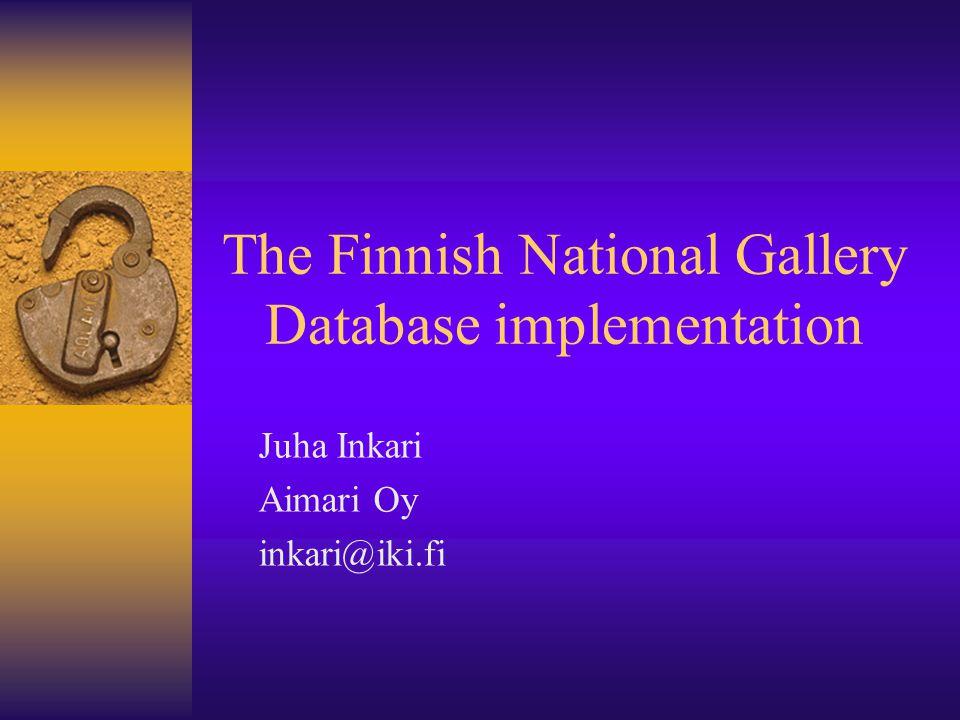 The Finnish National Gallery Database implementation Juha Inkari Aimari Oy inkari@iki.fi