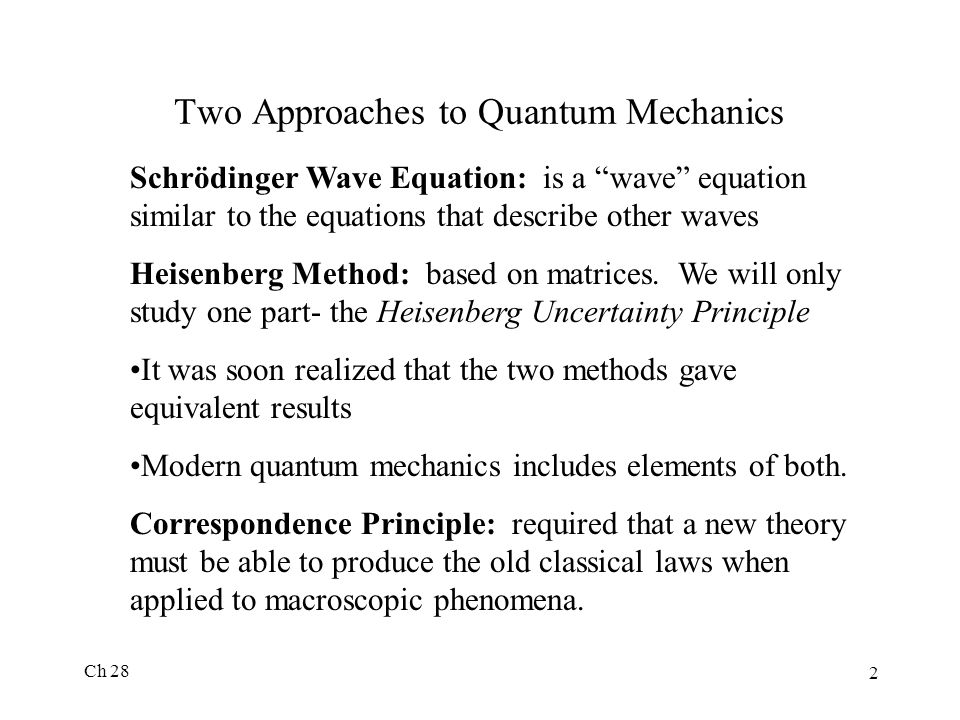 """Ch 28 2 Two Approaches to Quantum Mechanics Schrödinger Wave Equation: is a """"wave"""" equation similar to the equations that describe other waves Heisenb"""