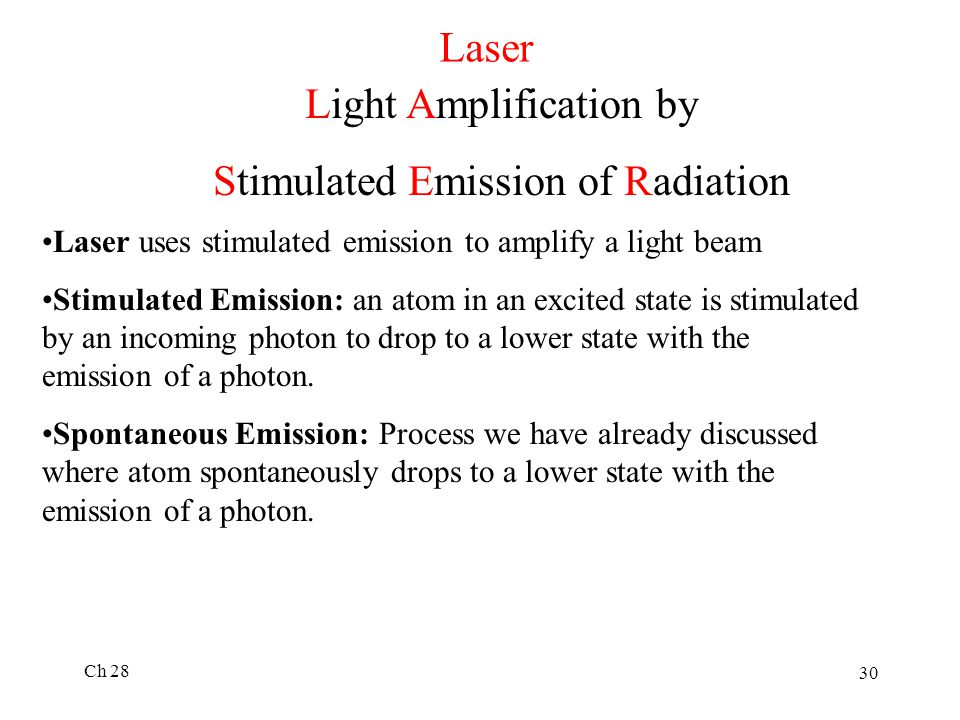 Ch 28 30 Laser Light Amplification by Stimulated Emission of Radiation Laser uses stimulated emission to amplify a light beam Stimulated Emission: an