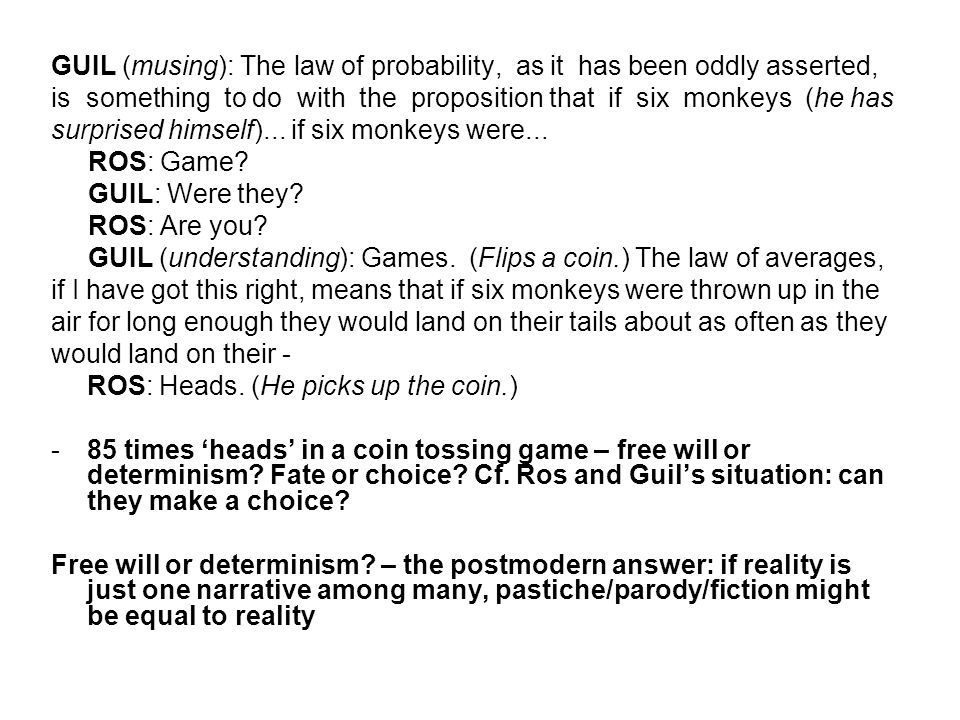 GUIL (musing): The law of probability, as it has been oddly asserted, is something to do with the proposition that if six monkeys (he has surprised hi