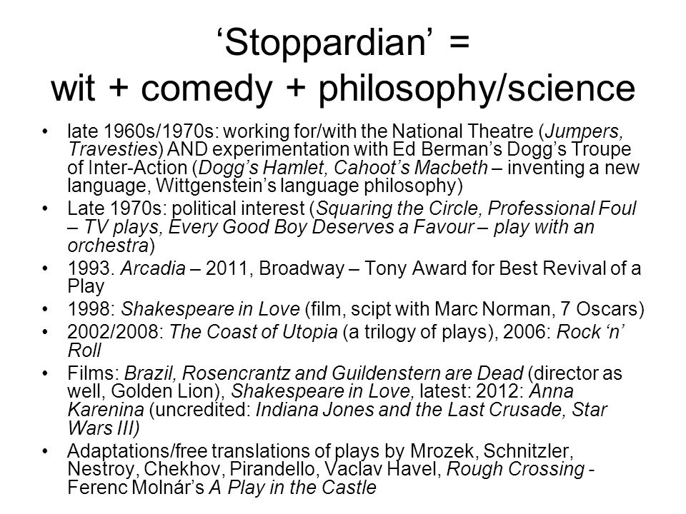 'Stoppardian' = wit + comedy + philosophy/science late 1960s/1970s: working for/with the National Theatre (Jumpers, Travesties) AND experimentation wi