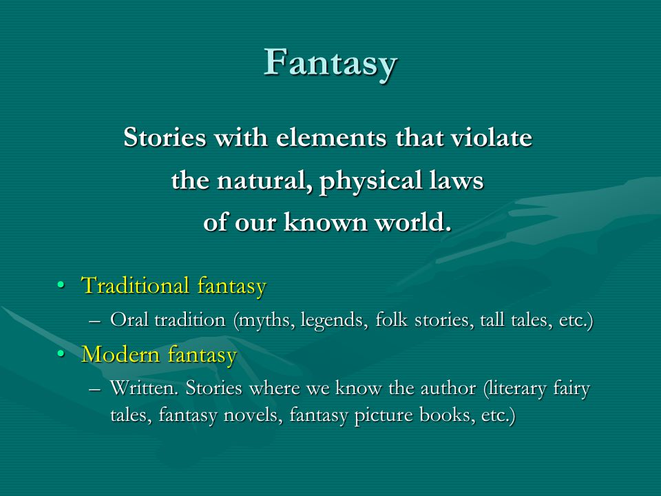 Fantasy Stories with elements that violate the natural, physical laws of our known world.