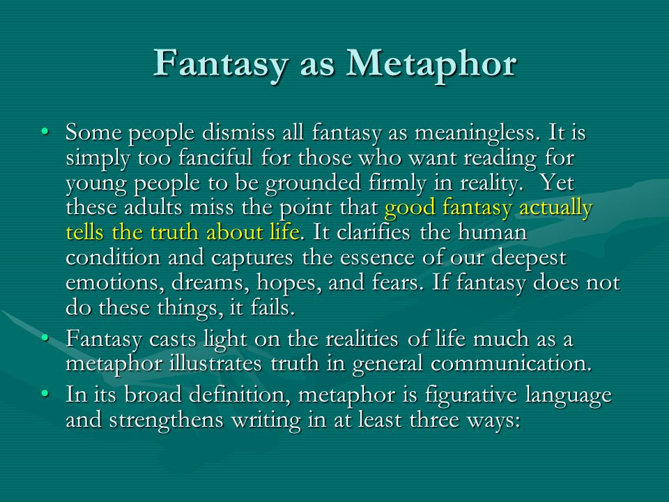 Fantasy as Metaphor Some people dismiss all fantasy as meaningless.