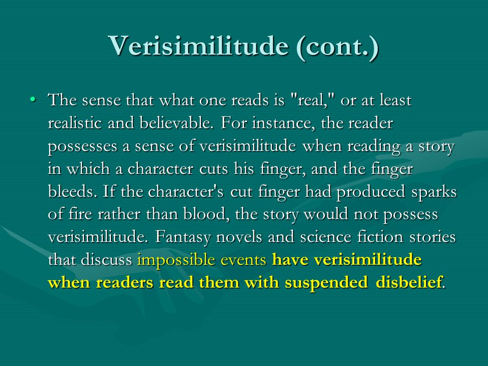 Verisimilitude (cont.) The sense that what one reads is real, or at least realistic and believable.