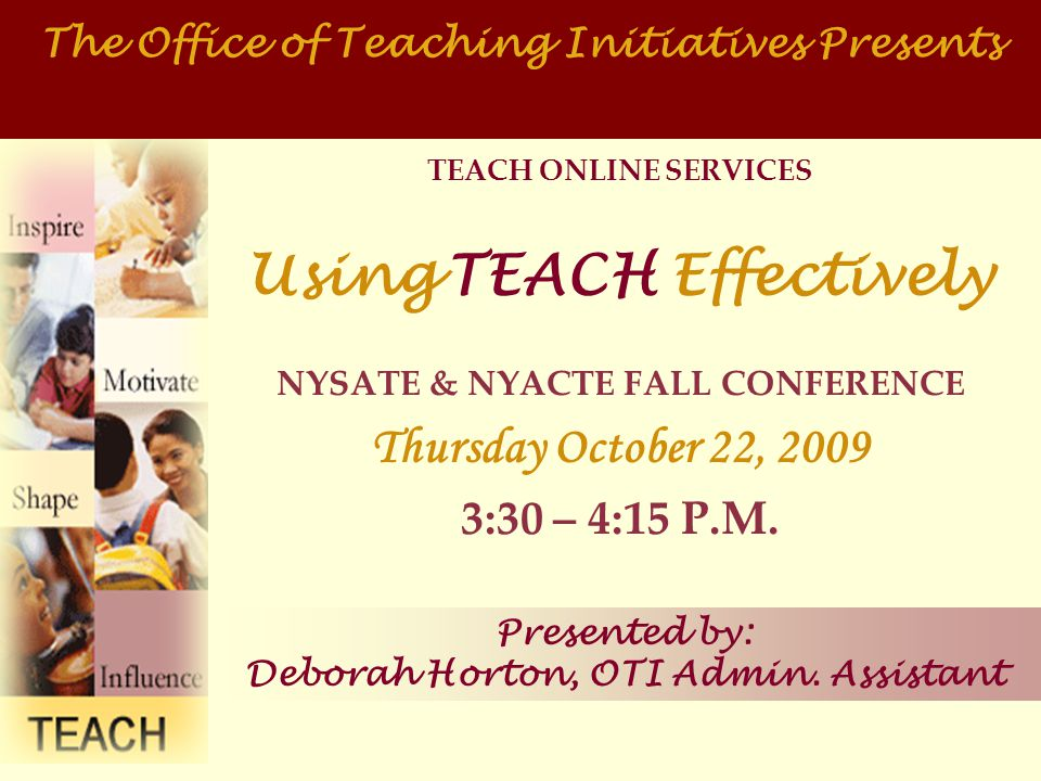 TEACH ONLINE SERVICES Using TEACH Effectively NYSATE & NYACTE FALL CONFERENCE Thursday October 22, 2009 3:30 – 4:15 P.M.