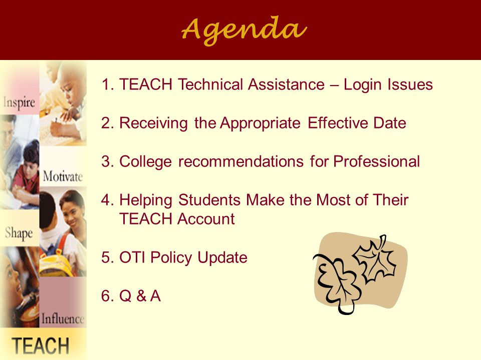 TEACH Technical Assistance – Login Issues New York State Directory Services now offers self-service USERID & Password recovery Encourage students to use the self-service feature before calling or emailing TEACH Technical Assistance Students should print & save the emails we send out when they create their account or when we change their password www.highered.nysed.gov/tcert/teach/login.html