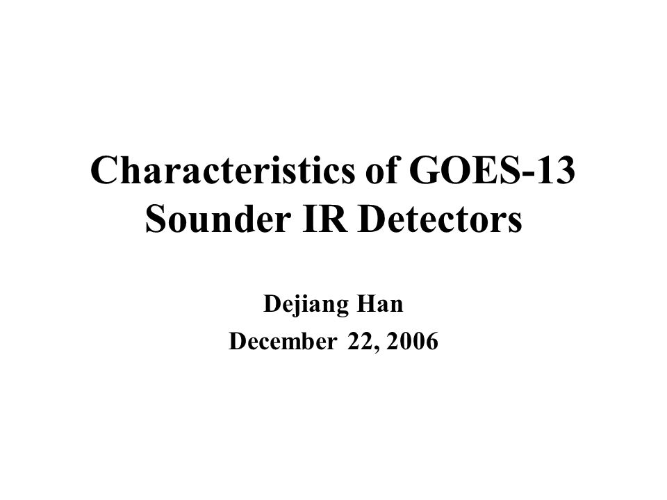 Characteristics of GOES-13 Sounder IR Detectors Dejiang Han December 22, 2006