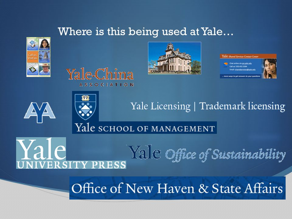 Where is this being used at Yale… Office of International Affairs