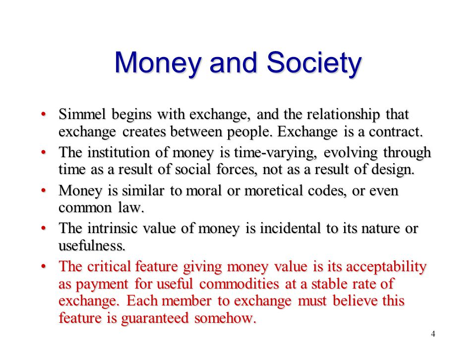 4 Money and Society Simmel begins with exchange, and the relationship that exchange creates between people. Exchange is a contract.Simmel begins with