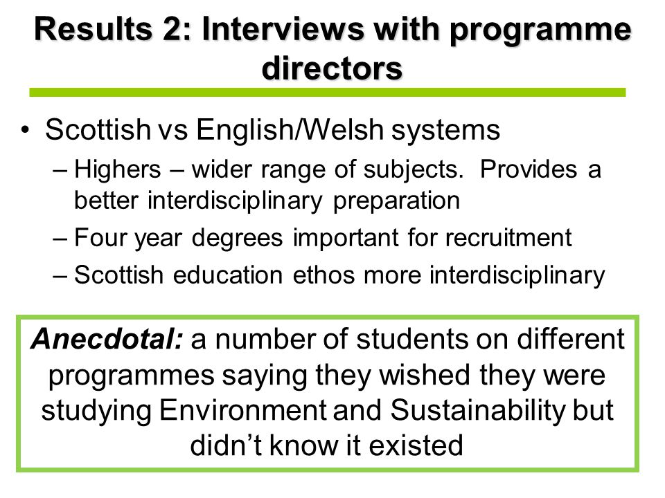 Results 2: Interviews with programme directors Scottish vs English/Welsh systems –Highers – wider range of subjects.