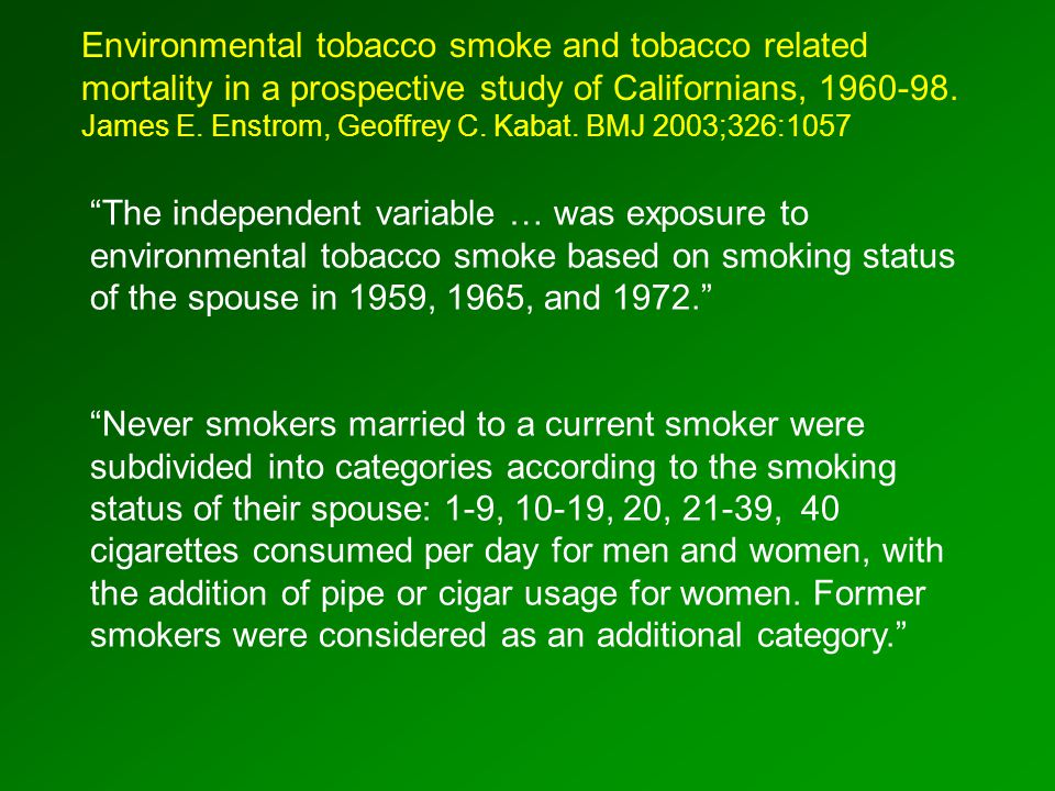 The independent variable … was exposure to environmental tobacco smoke based on smoking status of the spouse in 1959, 1965, and 1972. Never smokers married to a current smoker were subdivided into categories according to the smoking status of their spouse: 1-9, 10-19, 20, 21-39, 40 cigarettes consumed per day for men and women, with the addition of pipe or cigar usage for women.