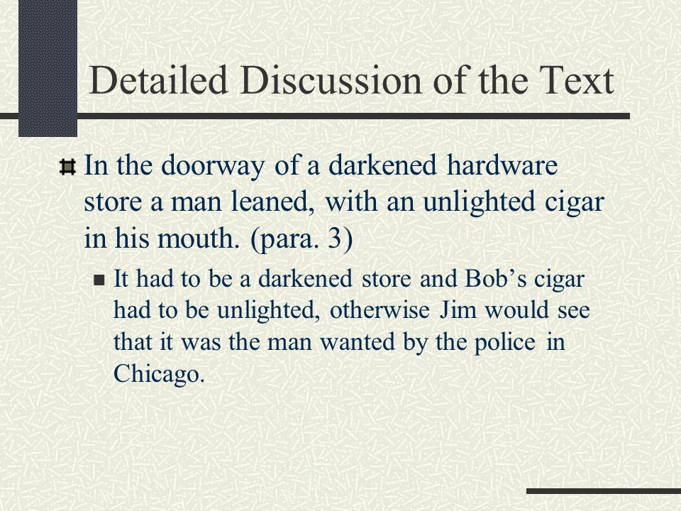 Detailed Discussion of the Text In the doorway of a darkened hardware store a man leaned, with an unlighted cigar in his mouth. (para. 3) It had to be