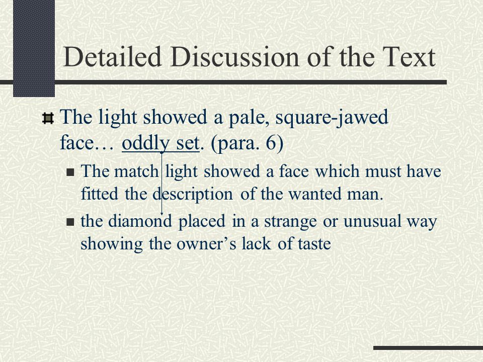 Detailed Discussion of the Text The light showed a pale, square-jawed face… oddly set. (para. 6) The match light showed a face which must have fitted