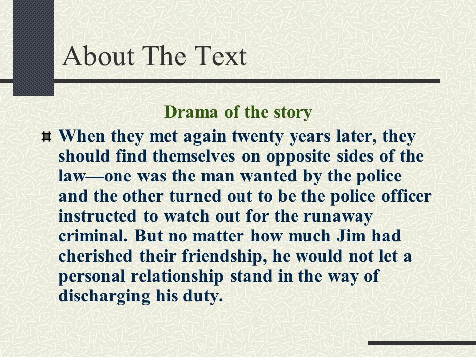 About The Text Drama of the story When they met again twenty years later, they should find themselves on opposite sides of the law—one was the man wan
