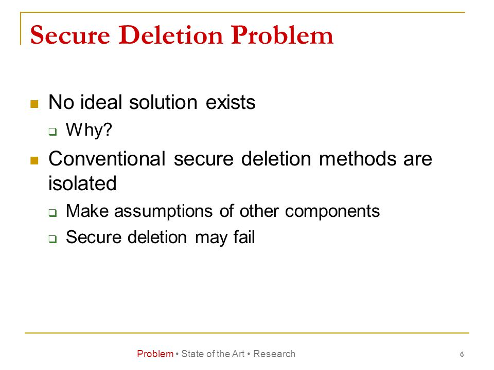 Secure Deletion Problem No ideal solution exists  Why.