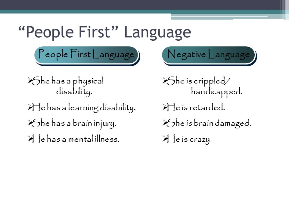 People First Language People First Language Negative Language  She has a physical disability.