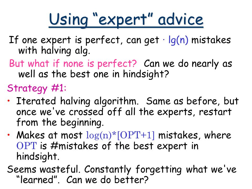 Using expert advice If one expert is perfect, can get · lg(n) mistakes with halving alg.