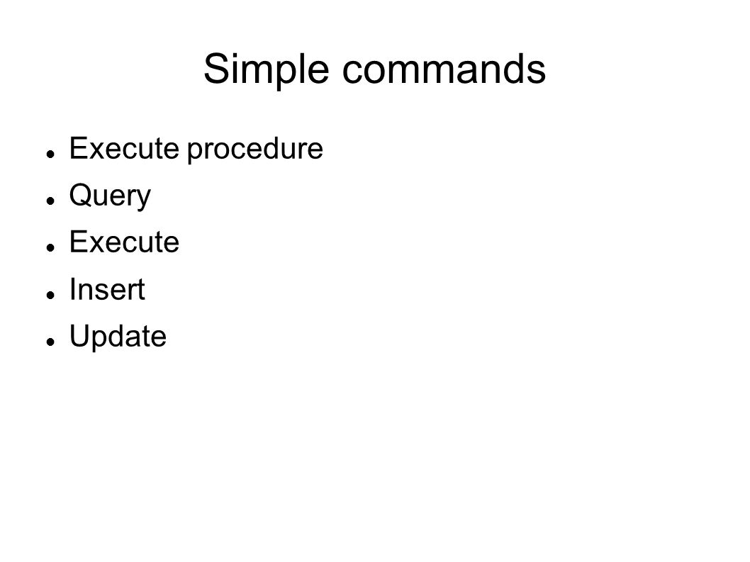 Simple commands Execute procedure Query Execute Insert Update