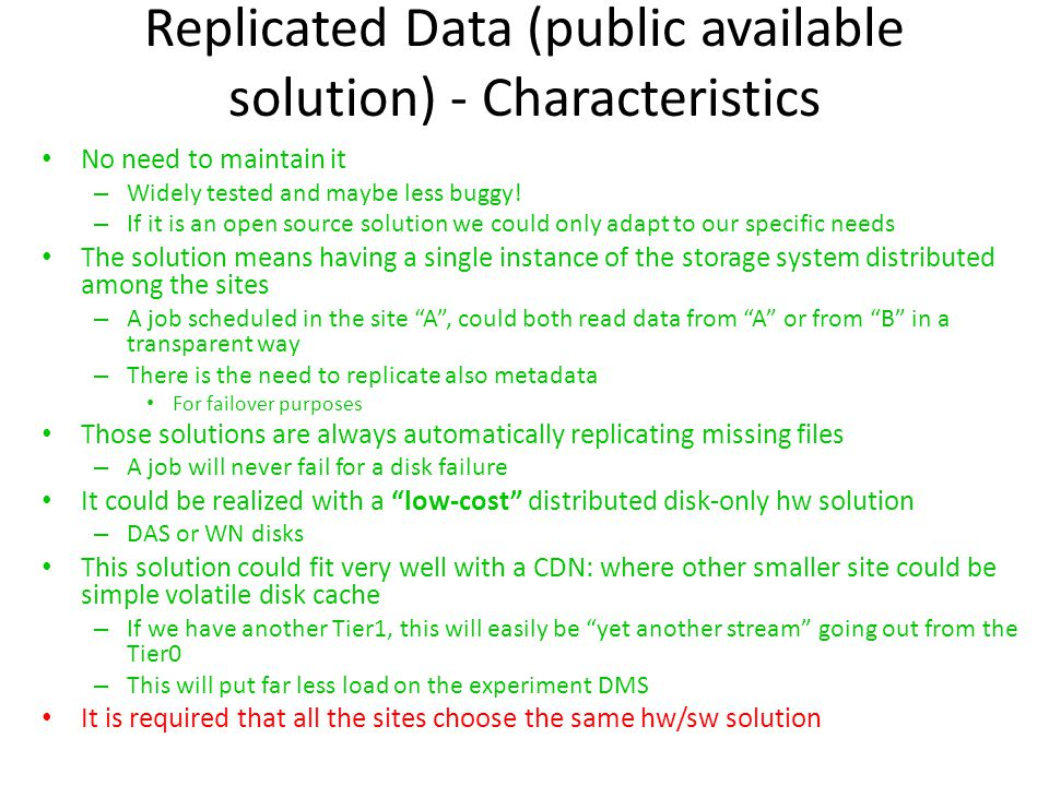 Replicated Data (public available solution) - Characteristics No need to maintain it – Widely tested and maybe less buggy.