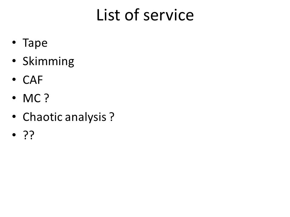 List of service Tape Skimming CAF MC ? Chaotic analysis ? ??