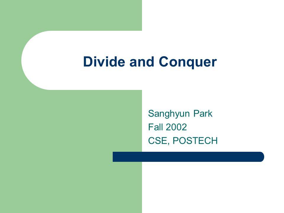 Divide and Conquer Sanghyun Park Fall 2002 CSE, POSTECH