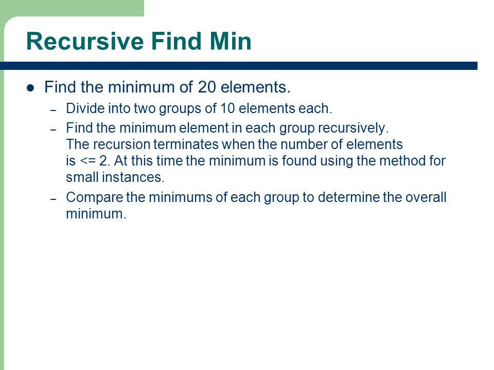 Recursive Find Min Find the minimum of 20 elements.
