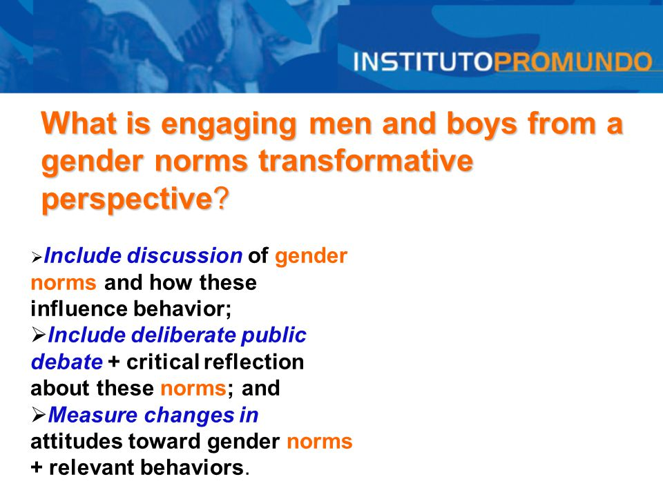 What is engaging men and boys from a gender norms transformative perspective?  Include discussion of gender norms and how these influence behavior; 
