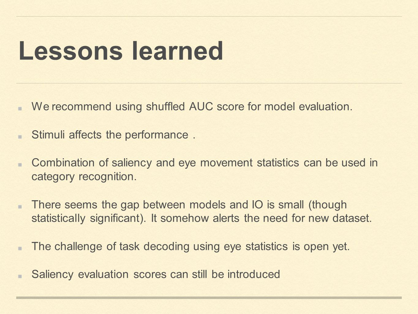 Lessons learned We recommend using shuffled AUC score for model evaluation.