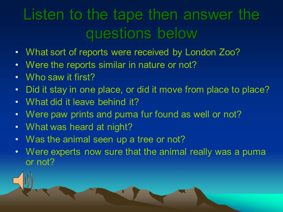 Listen to the tape then answer the questions below What sort of reports were received by London Zoo? Were the reports similar in nature or not? Who sa