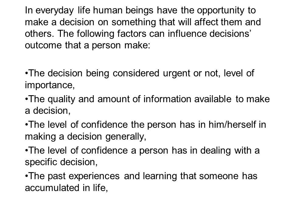 Someone may make better or worse decisions based on his/her health and personal situation at a certain time in life, The person being influenced by important people in their lives such as family, friends, support workers etc, Level of communication (eg.