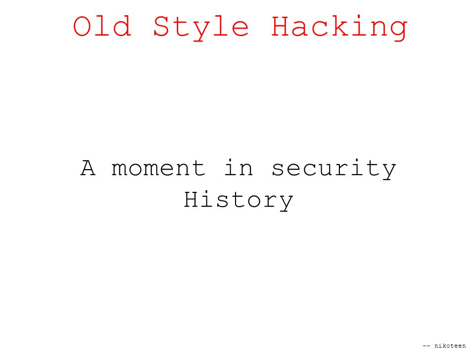 -- nikoteen Old Style Hacking A moment in security History