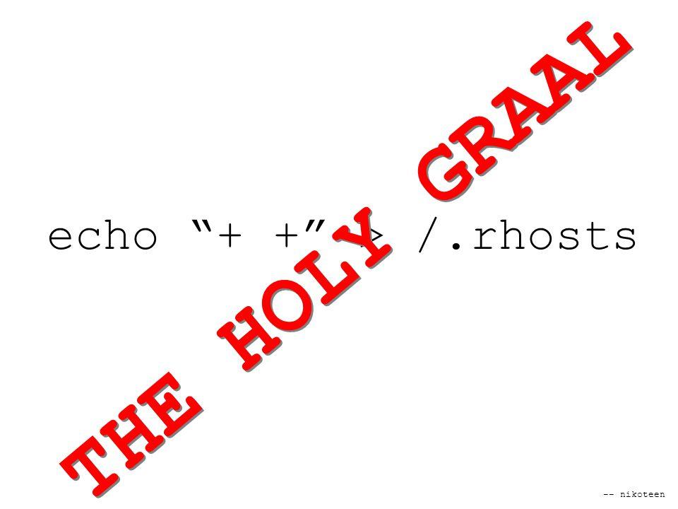 -- nikoteen echo + + > /.rhosts THE HOLY GRAAL