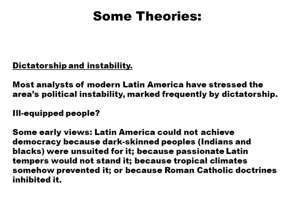 Some Theories: Dictatorship and instability.