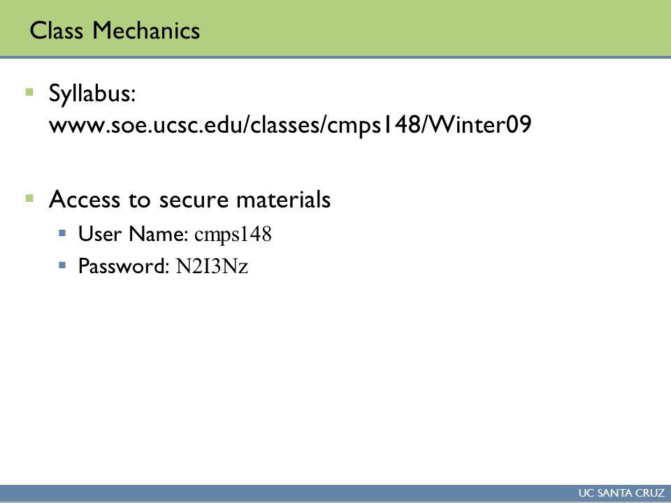 UC SANTA CRUZ Class Mechanics  Syllabus: www.soe.ucsc.edu/classes/cmps148/Winter09  Access to secure materials  User Name: cmps148  Password: N2I3Nz