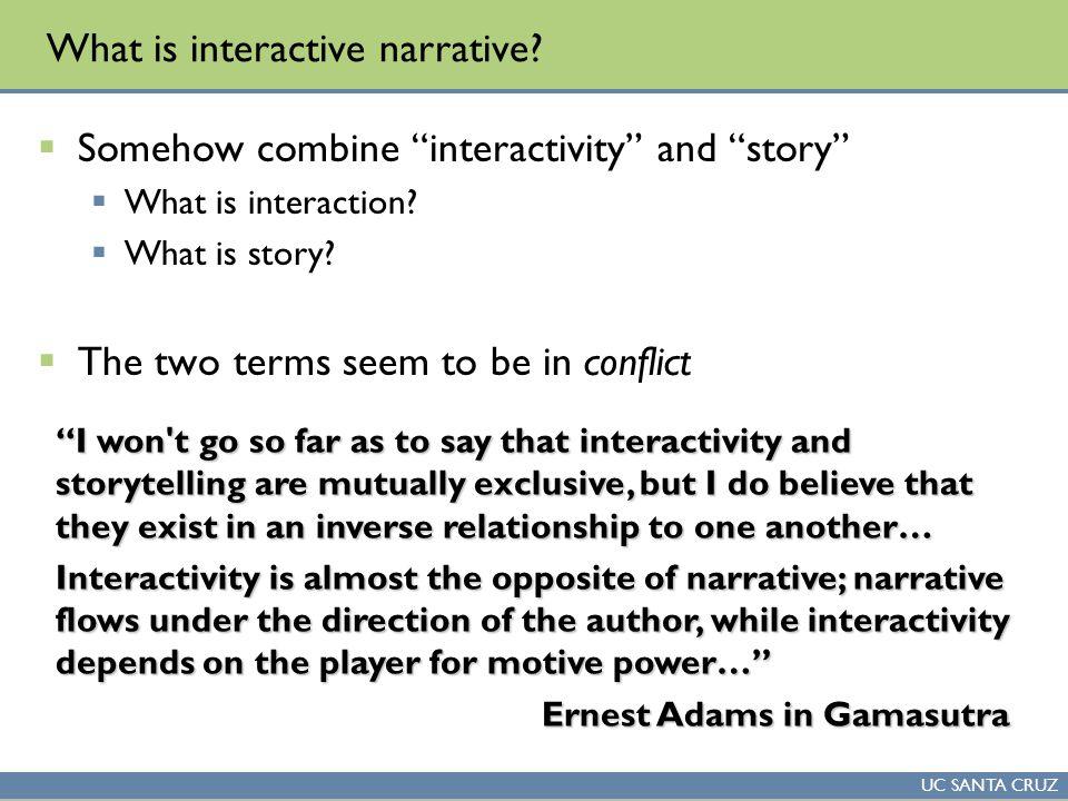 UC SANTA CRUZ What is interactive narrative.