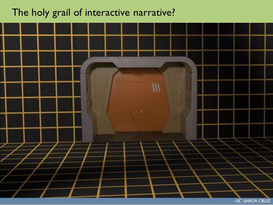 UC SANTA CRUZ The holy grail of interactive narrative?