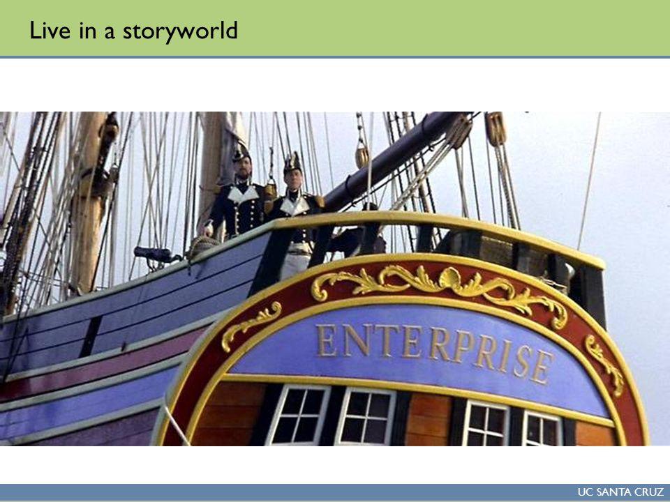UC SANTA CRUZ Live in a storyworld
