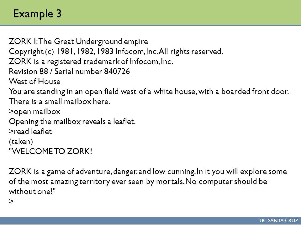 UC SANTA CRUZ Example 3 ZORK I: The Great Underground empire Copyright (c) 1981, 1982, 1983 Infocom, Inc.