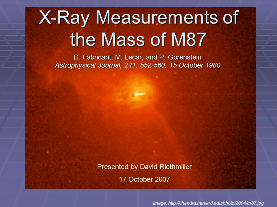 X-Ray Measurements of the Mass of M87 D. Fabricant, M. Lecar, and P. Gorenstein Astrophysical Journal, 241: 552-560, 15 October 1980 Image: http://cha
