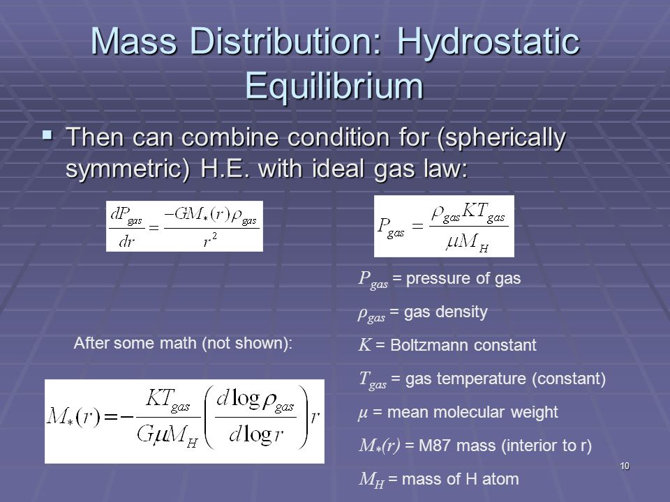10 Mass Distribution: Hydrostatic Equilibrium  Then can combine condition for (spherically symmetric) H.E. with ideal gas law: After some math (not s