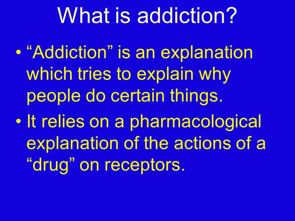 Addiction is interpreted as a consequence of the need of these receptors for the drug.