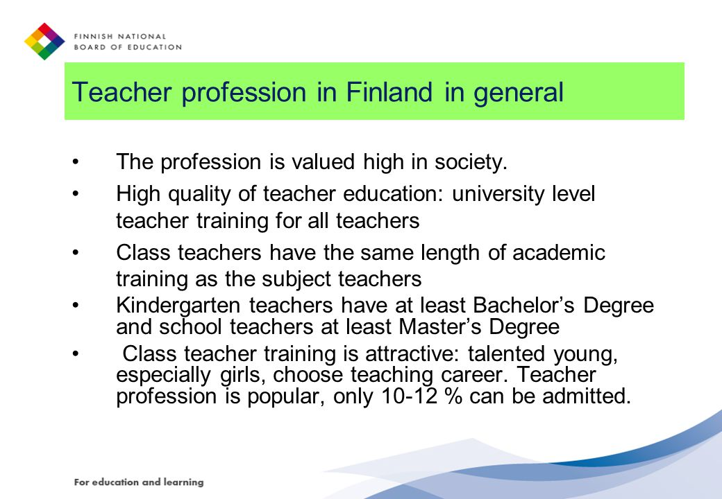 Teacher profession in Finland in general The profession is valued high in society.