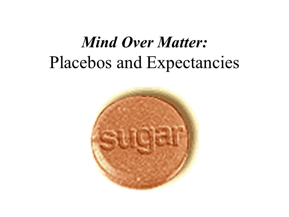 Mind Over Matter: Placebos and Expectancies