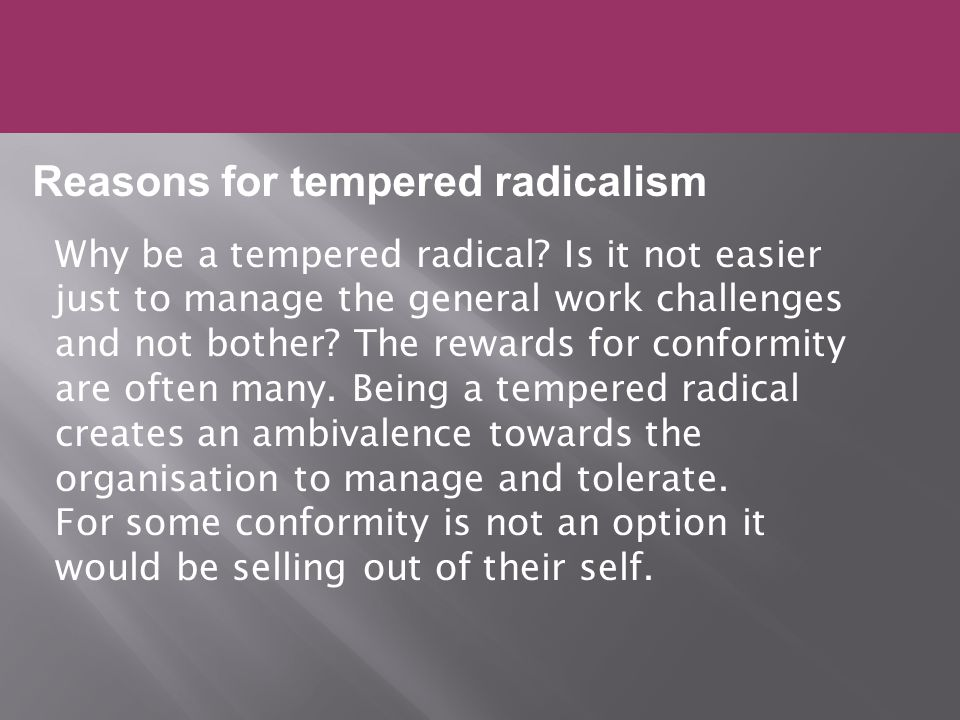 Why be a tempered radical.
