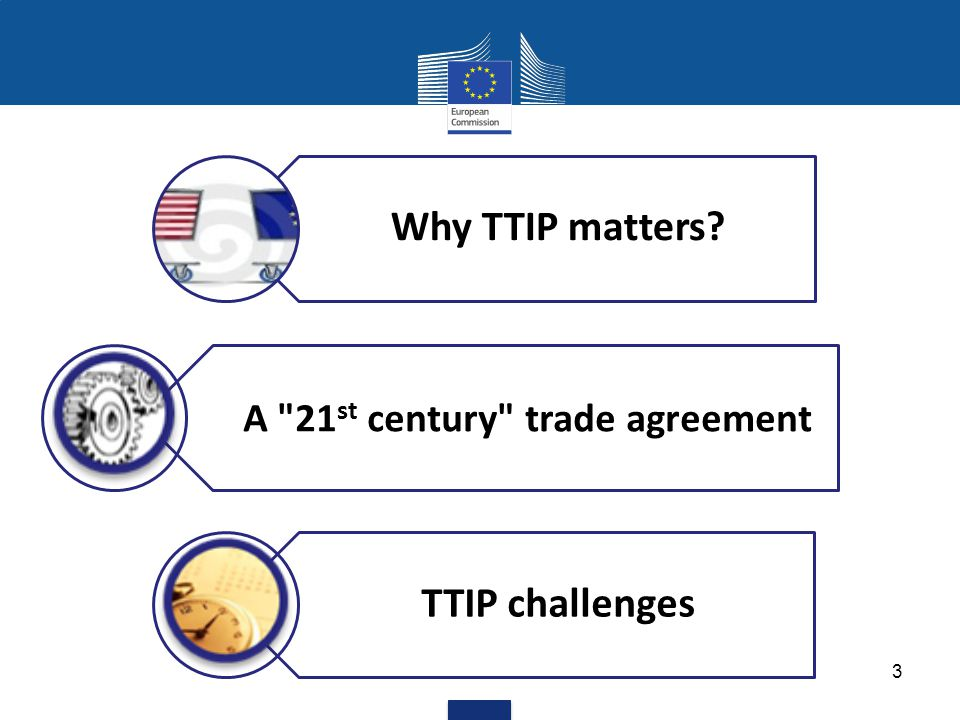 Why TTIP matters A 21 st century trade agreement TTIP challenges 3