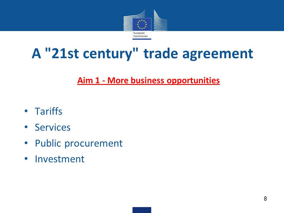 A 21st century trade agreement Aim 1 - More business opportunities Tariffs Services Public procurement Investment 8