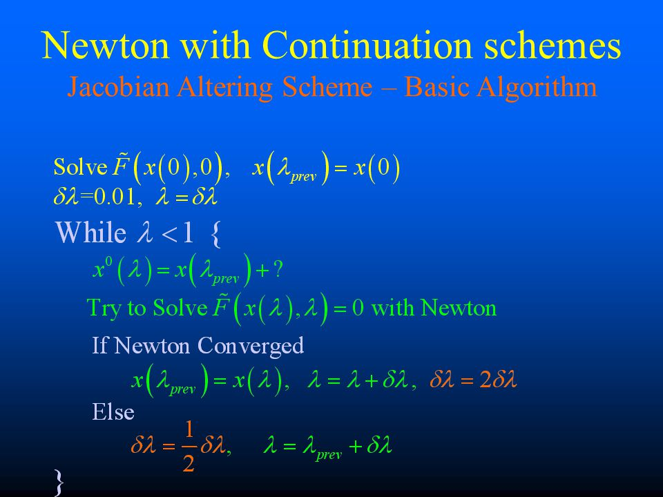 Newton with Continuation schemes Jacobian Altering Scheme – Basic Algorithm