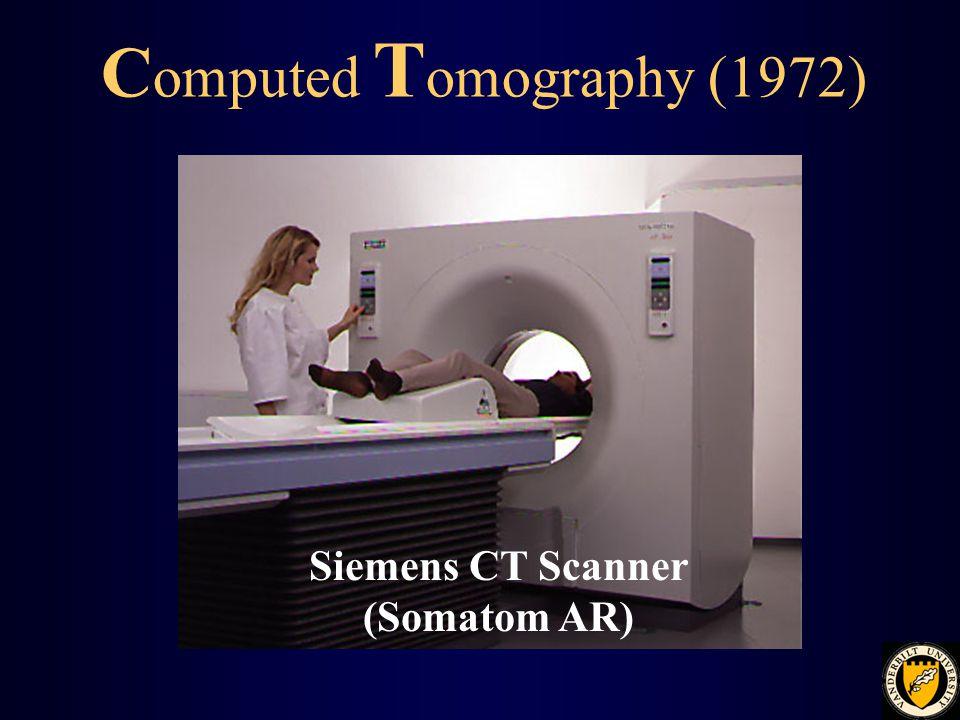 C omputed T omography (1972) Siemens CT Scanner (Somatom AR)